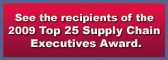 See the recipients of the 2009 Top 25 Supply Chain Executives Award.